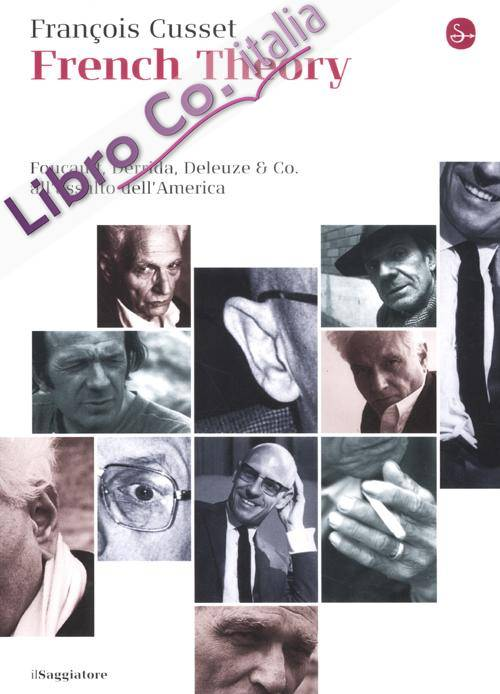 French Theory. Foucault, Derrida, deleuze & Co. all'Assalto dell'America.