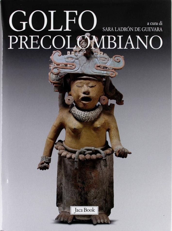 Golfo Precolombiano. L'Archeologia del Veracruz. dagli Olmechi a El Tajìn.