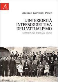 L'interiorità intersoggettiva dell'attualismo. Il personalismo di Giovanni Gentile.