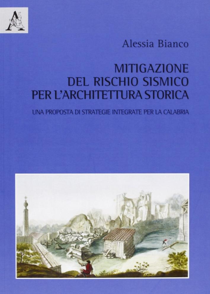 Mitigazione del Rischio Sismico per L'Architettura Storica. Una Proposta di Strategie Integrate per la Calabria.