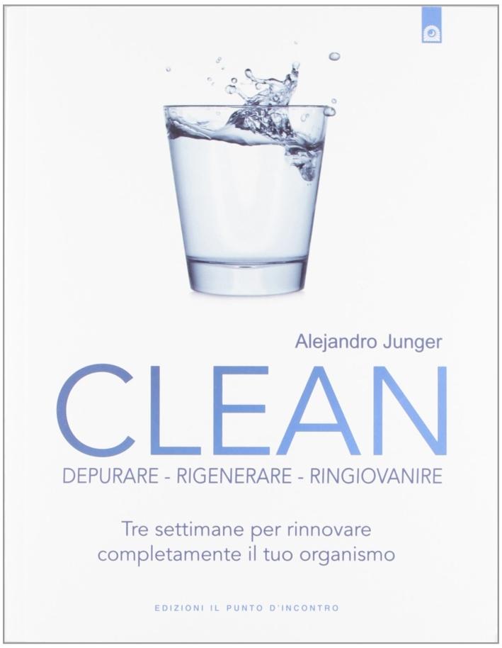 Clean. Depurare, rigenerare, ringiovanire. Tre settimane per rinnovare completamente il tuo organismo.