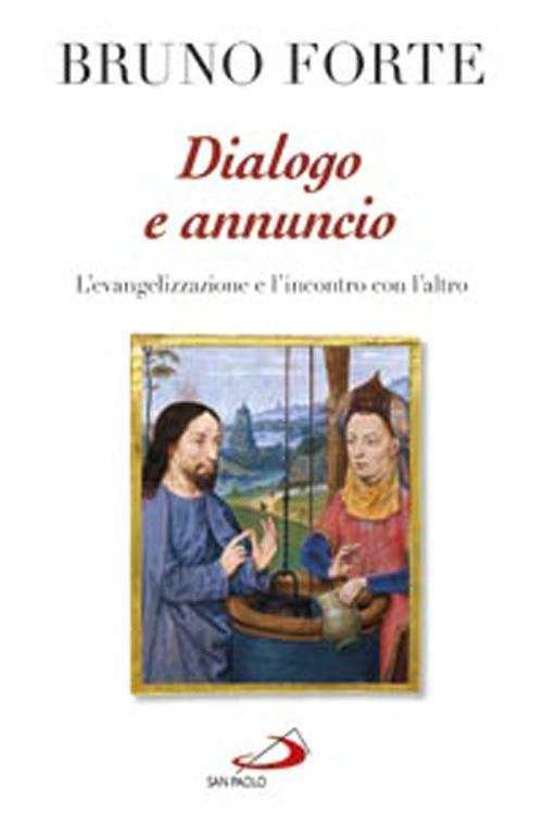 Dialogo e annuncio. L'evangelizzazione e l'incontro con l'altro. Scritti e discorsi 2010-2011.