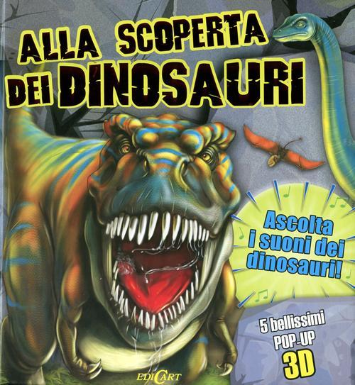 Alla scoperta dei dinosauri. Libro sonoro e pop-up. Ediz. illustrata