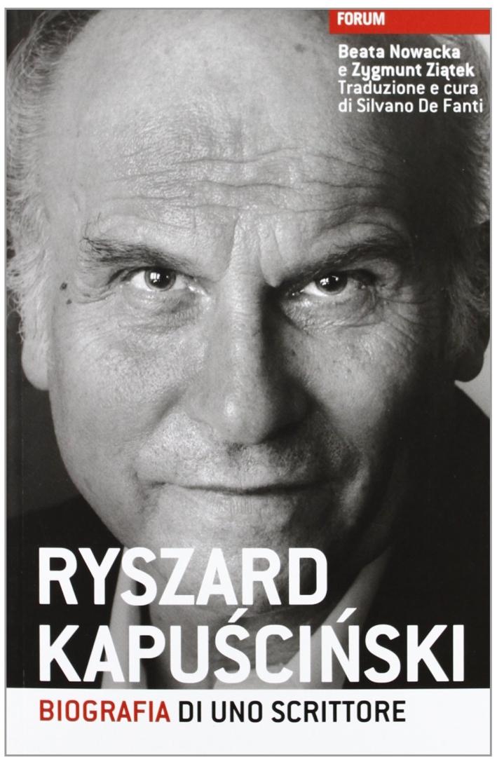 Ryszard Kapuscinski. Biografia di uno scrittore.