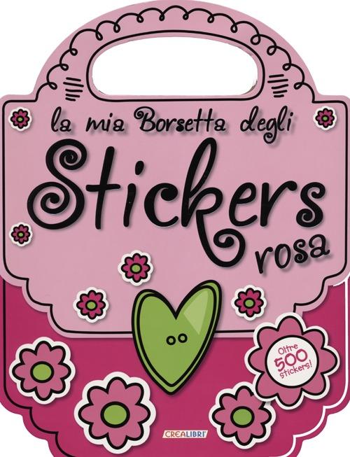 La mia borsetta degli stickers rosa. Con adesivi. Ediz. illustrata