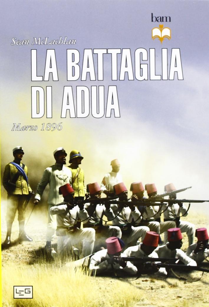 La battaglia di Adua. Marzo 1896.