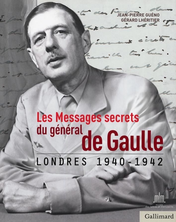 Les Messages secrets du general de Gaulle. Londres 1940-1942.