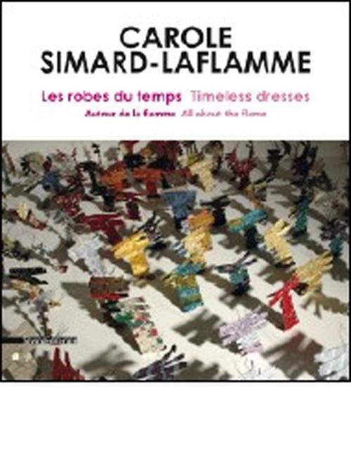 Carole Simard - Laflamme. Les Robes du Temps  Timeless Dresses