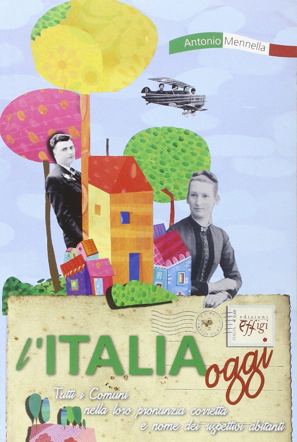 L'Italia oggi. Tutti i comuni nella loro pronunzia corretta e nome dei rispettivi abitanti.