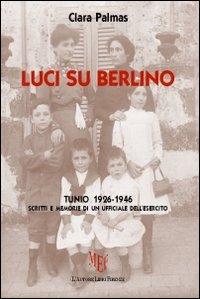 Luci su Berlino. Tunio 1926-1946. Scritti e memorie di un ufficiale dell'esercito.