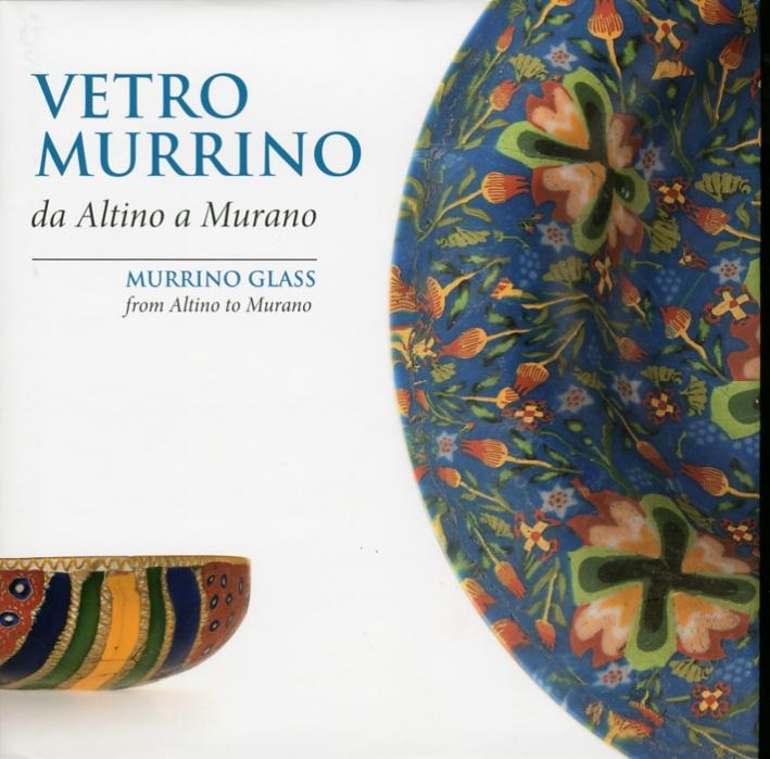 Vetro Murrino Da Altino a Murano. Murrino Glass From Altino To Murano