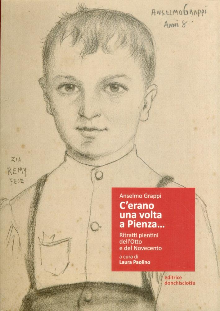 C'erano una volta a Pienza...Ritratti pientini dell'Otto e del Novecento