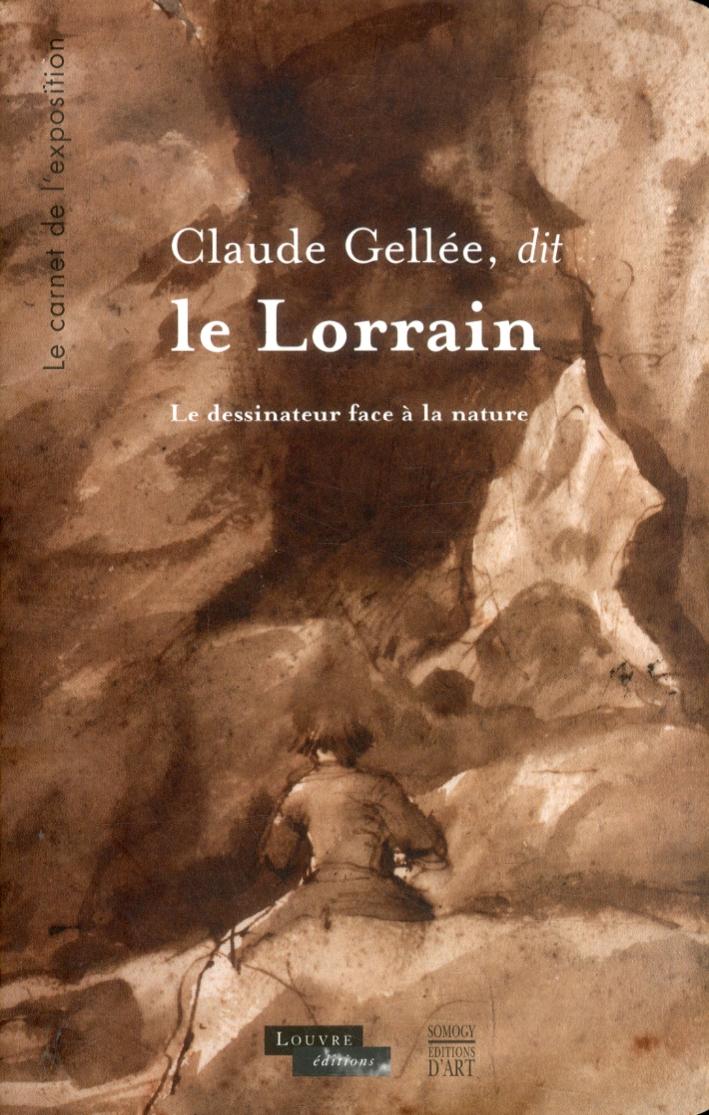 Claude Gellée, dit le Lorrain. Le dessinateur face à la nature. Le carnet de l'exposition