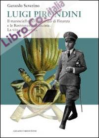 Luigi Pirondini. Il maresciallo della guardia di finanza e la resistenza antifascista. La vita e gli scritti