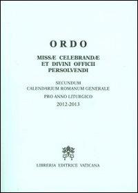Ordo missae celebrandae et divini officii persolvendi secundum calendarium romanum generale pro anno liturgico 2012-2013