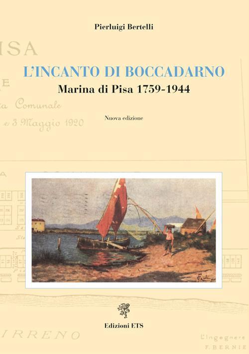 L'Incanto di Boccadarno. Marina di Pisa 1759-1944