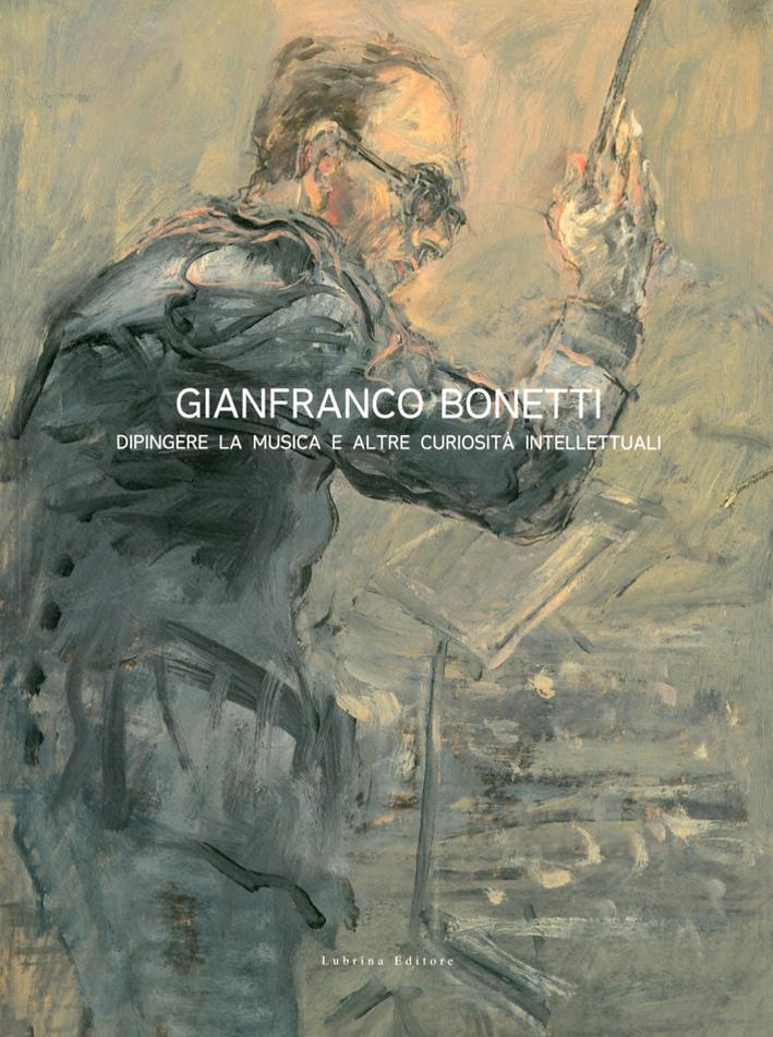 Gianfranco Bonetti. Dipingere la Musica e Altre Curiosità Intellettuali