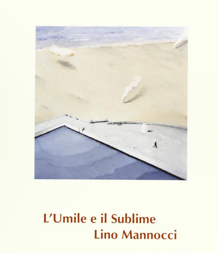 Lino Mannocci. L'umile e il sublime