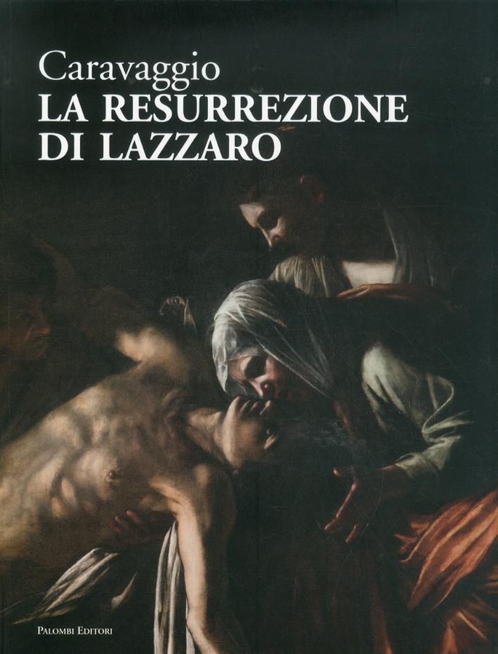 Caravaggio. La Resurrezione di Lazzaro