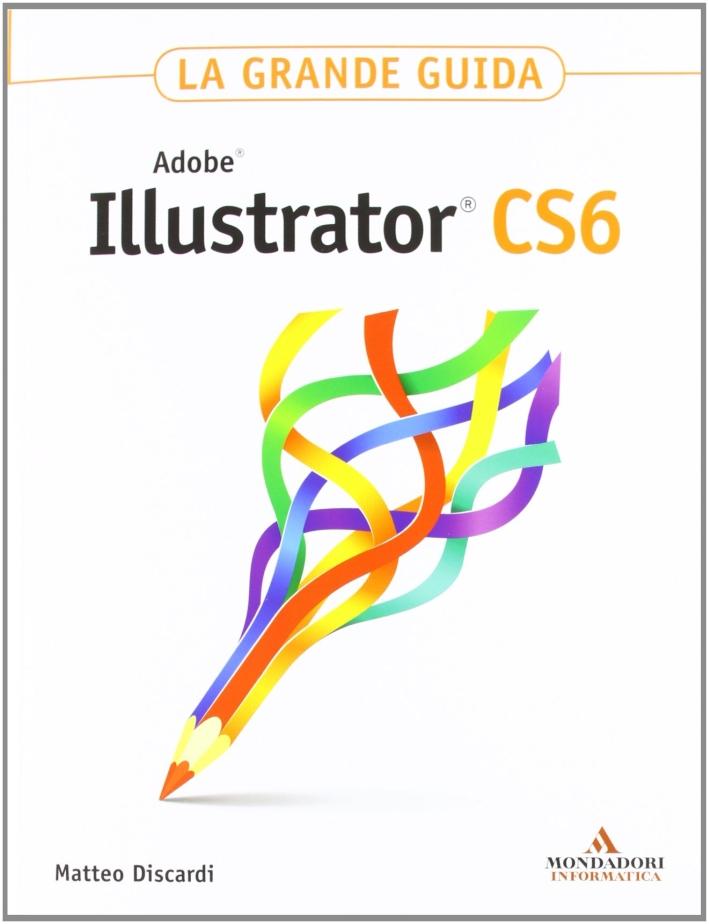 Adobe Illustrator CS6. La grande guida