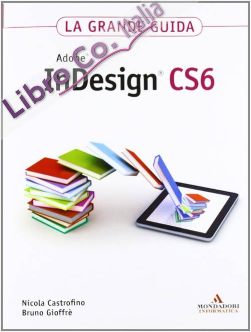 Adobe InDesign CS6. La grande guida
