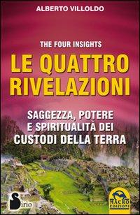 Le quattro rivelazioni. Saggezza, potere e spiritualità dei custodi della terra