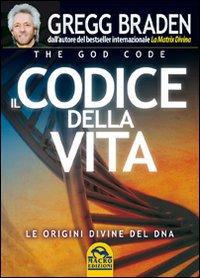 Il codice della vita. Le origini divine del DNA