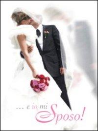 ... E io mi sposo! Decorazione floreale matrimonio. Ediz. italiana e inglese
