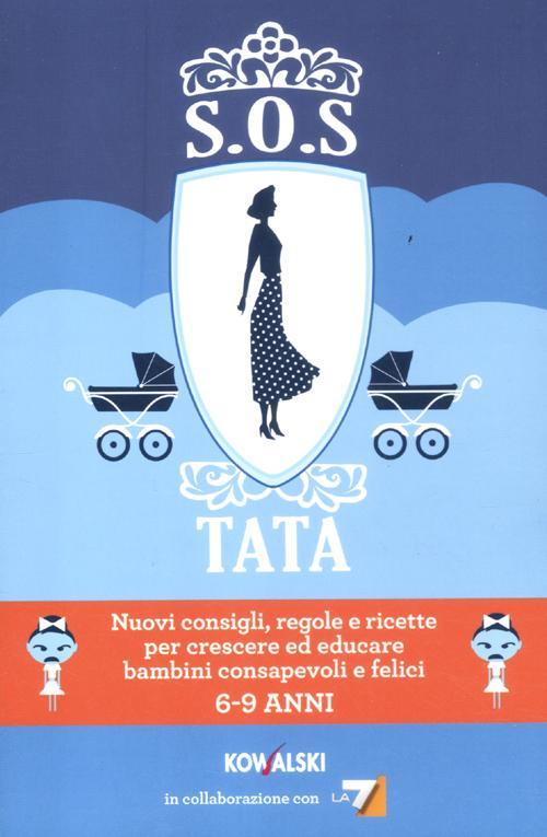 SOS Tata. Nuovi consigli, regole e ricette per crescere ed educare bambini consapevoli e felici 6-9 anni