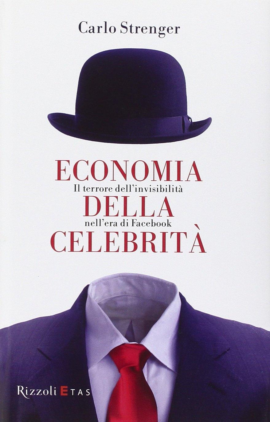 Economia della celebrità. Il terrore dell'invisibilità nell'era di Facebook