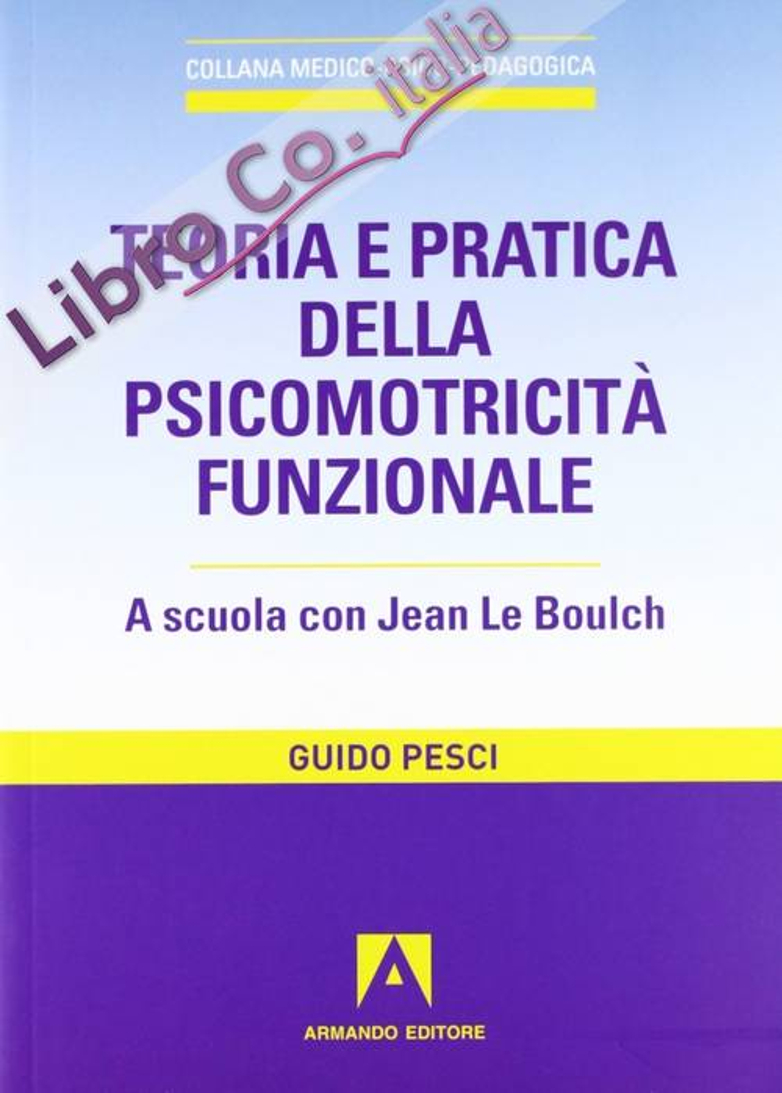 Teoria e pratica della psicomotricità funzionale. A scuola con Jean Le Boulch