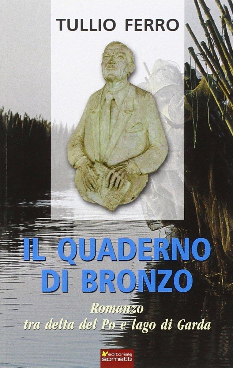 Il quaderno di bronzo. Romanzo tra Delta del Po e lago di Garda