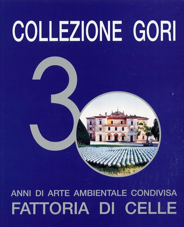Collezione Gori. 30 Anni di Arte Ambientale Condivisa. Fattoria di Celle