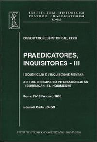 Praedicatores, inquisitores. Vol. 3. I Domenicani e l'Inquisizione Romana