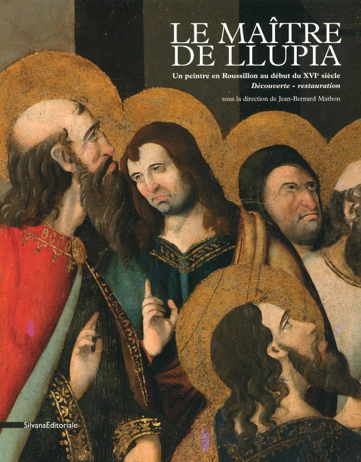 Le Maître de Llupia. Un Peintre en Roussillon au Début du XVI Siècle. Découverte-Restauration