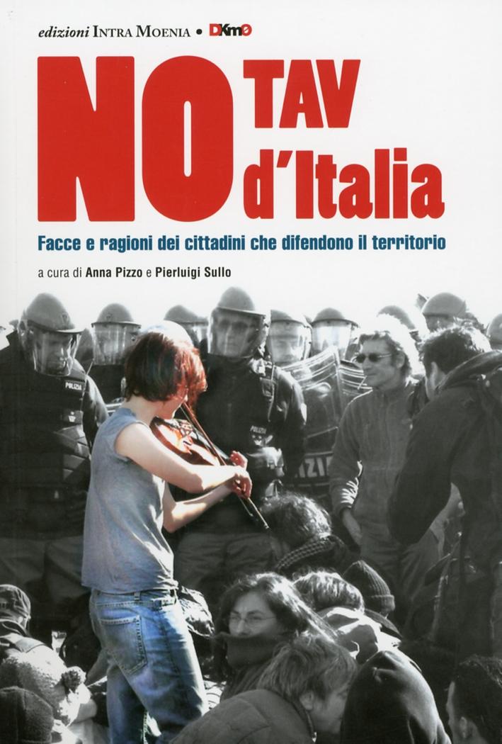 No Tav d'Italia. Geografie, Facce e Parole degli Italiani che Difendono il Territorio dallo Svilupo