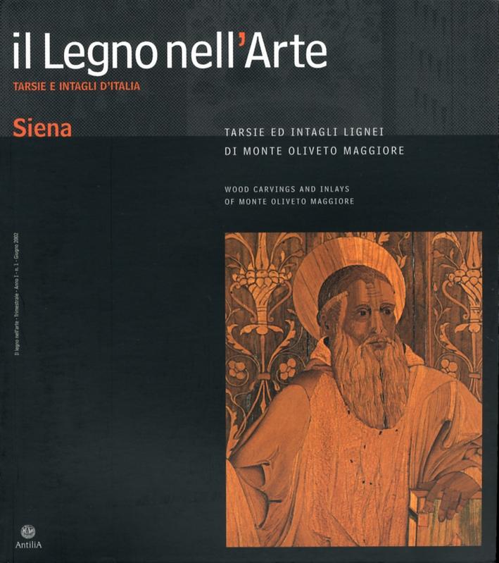 Il Legno nell'Arte. Siena. Tarsie e intagli d'Italia. Siena. Tarsie e intagli lignei di monte Oliveto Maggiore