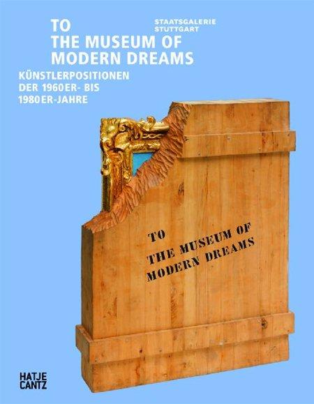 To the Museum of Modern Dreams. Künstlerpositionen Der 1960er- Bis 1980er-Jahrezu Ehren Zweier Außergewöhnlicher Stiftungen