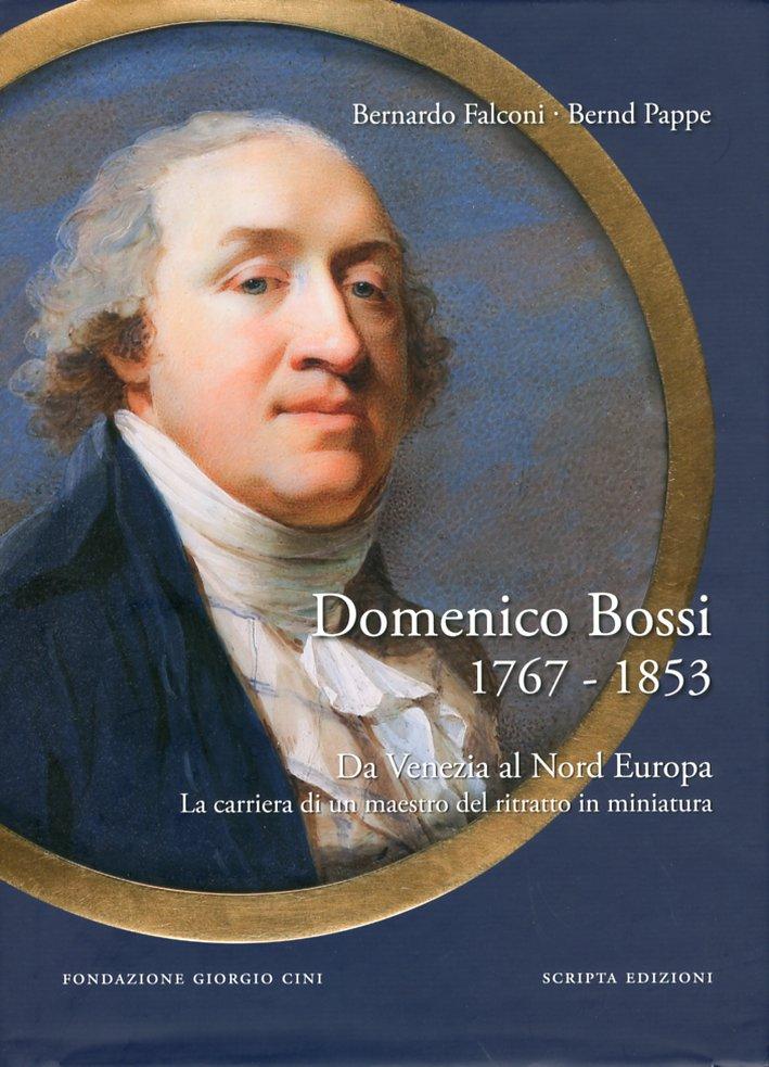 Domenico Bossi 1767-1853. Da Venezia al Nord Europa. La Carriera di un Maestro del Ritratto in Miniatura. [Ed. Italiana e Inglese]