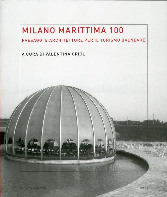 Milano Marittima 100. Paesaggi e Architetture per il Turismo Balneare