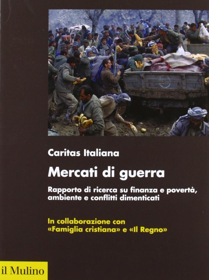 Mercati di guerra. Rapporto di ricerca su finanza e povertà, ambiente e conflitti dimenticati.