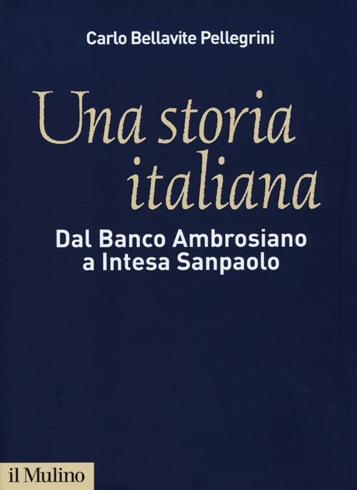 Una storia italiana. Dal Banco Ambrosiano a Intesa Sanpaolo. Con i diari di Carlo Azeglio Ciampi.