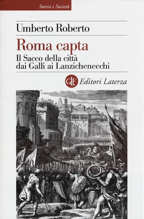 Roma Capta. Il Sacco della Città dai Galli ai Lanzichenecchi