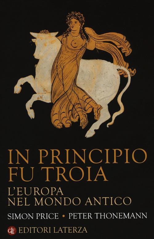 In principio fu Troia. L'Europa nel mondo antico.