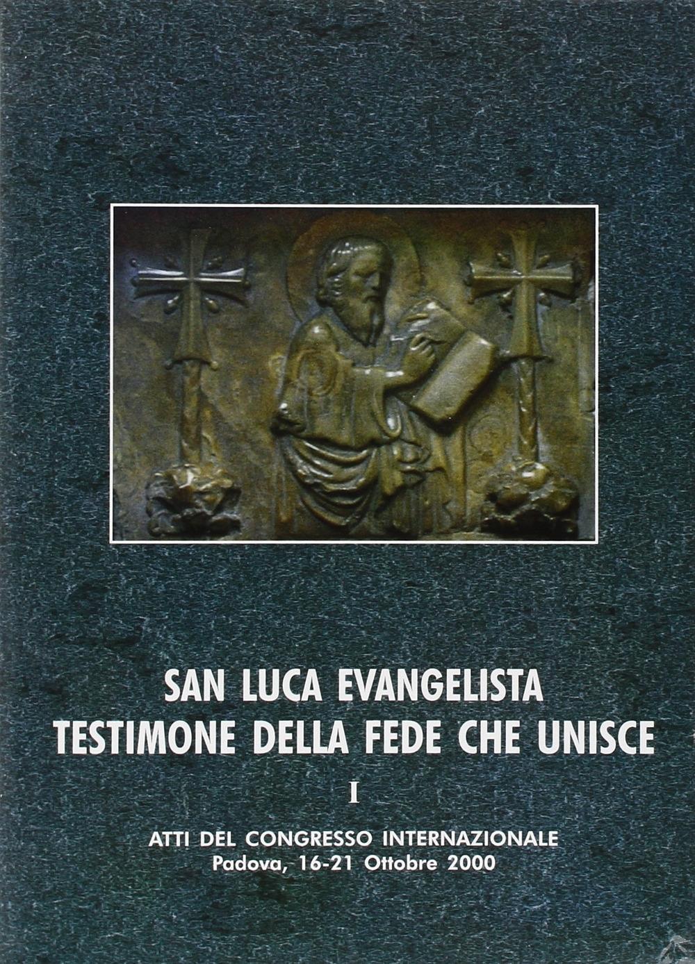 San Luca evangelista testimone della fede che unisce. Atti del Convegno internazionale (Padova, 16-21 ottobre 2000). Vol. 1: L'unità letteraria e teologica dell'opera di Luca.
