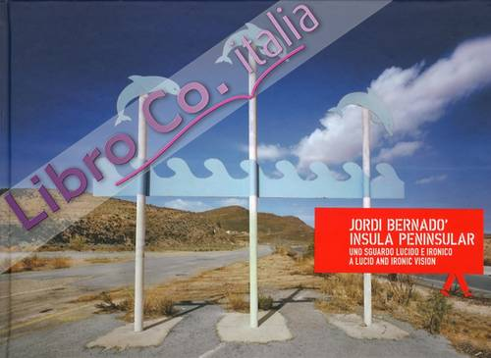 Jordi Bernadò. Insula Peninsular. Uno Sguardo Lucido e Ironico. A lucid and Ironic vision.