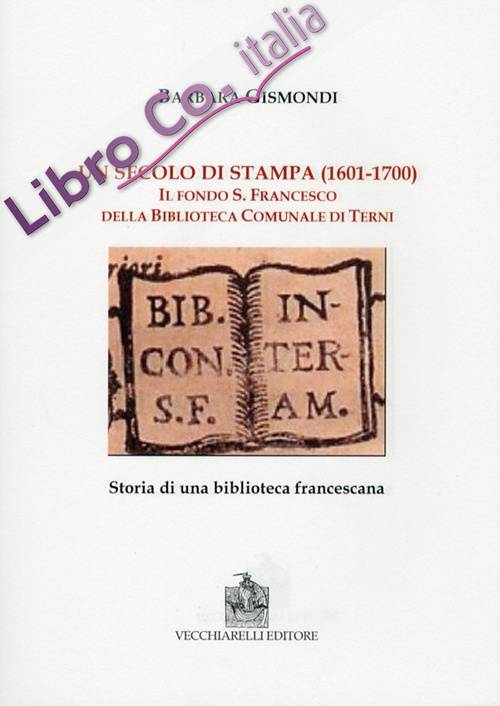 Un Secolo di Stampa (1601-1700). Il Fondo S. Francesco della Biblioteca Comunale di Terni