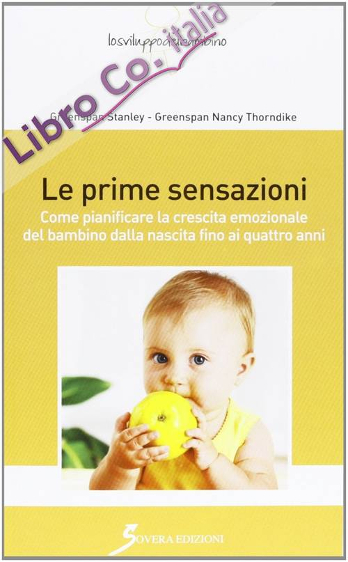 Le prime sensazioni. Come pianificare la crescita emozionale del bambino dalla nascita fino ai quattro anni.
