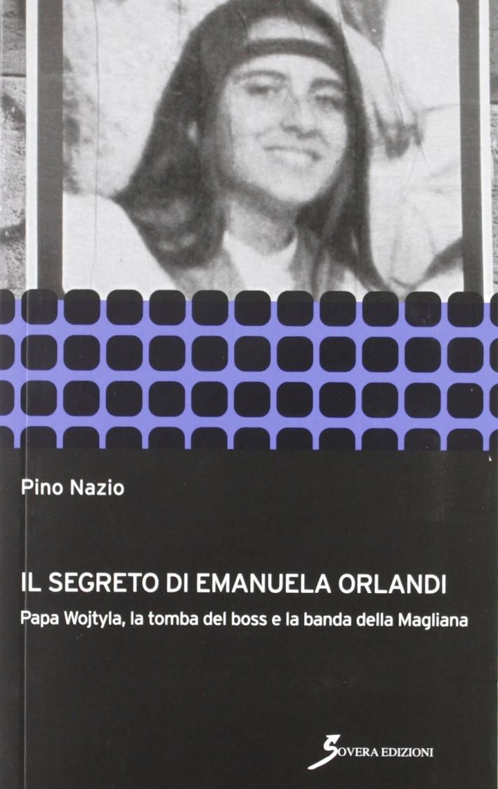 Il Segreto di Emanuela Orlandi. Papa Wojtyla, la Tomba del Boss e la Banda delle Magliana.