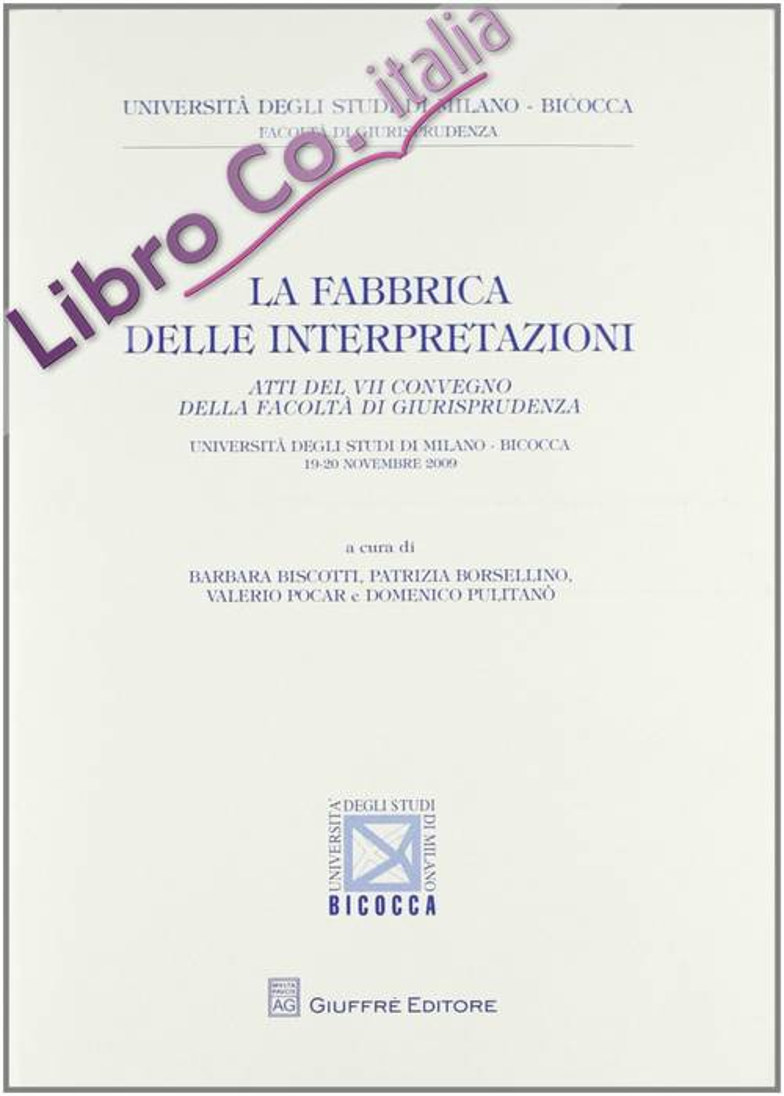 La fabbrica delle interpretazioni. Atti del 7° Convegno della Facoltà di Giurisprudenza Bicocca (Milano, 19-20 novembre 2009)